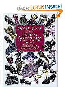 Shoes, Hats and Fashion Accessories A Pictorial Archive, 1850 1940