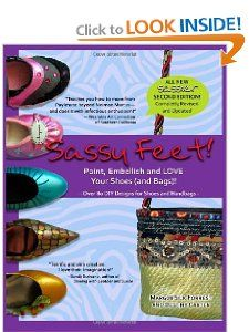 Sassy Feet: Paint, Embellish and LOVE Your Shoes (and Bags