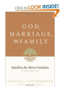 God, Marriage, and Family (Second Edition): Rebuilding the Biblical