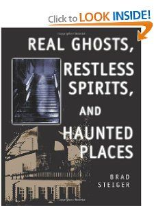 Real Ghosts, Restless Spirits, and Haunted Places Brad Steiger