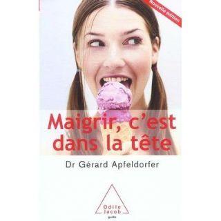 Maigrir, cest dans la tete   Achat / Vente livre Gérard Apfeldorfer