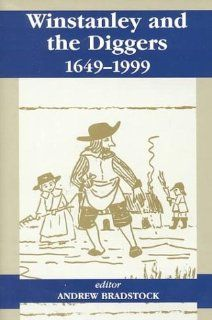 Winstanley and the Diggers, 1649 1999: Andrew Bradstock: 9780714651057