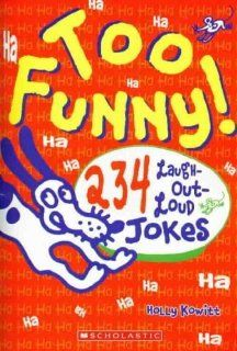 Too Funny! 234 Laugh Out Loud Jokes Holly Kowitt 9780439671729