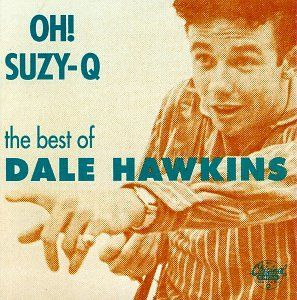 Oh Suzy Q The Best of Dale Hawkins Dale Hawkins Music