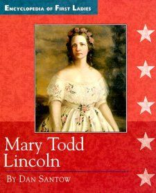 Mary Todd Lincoln (Encyclopedia of First Ladies) Dan Santow
