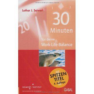 30 Minuten für deine Work Life Balance Lothar J. Seiwert