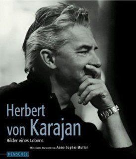 Herbert von Karajan Bilder eines Lebens. Mit einem Vorwort von Anne