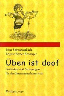 Üben ist doof Peter Schwarzenbach, Brigitte Bryner