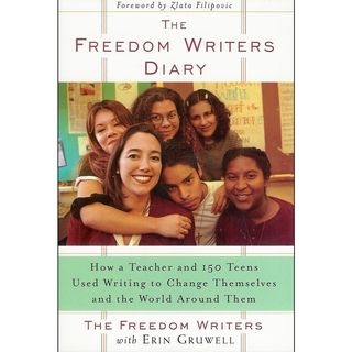 The Freedom Writers Diary How a Teacher and 150 Teens Used Writing to