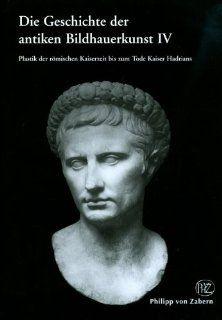 Die Geschichte der antiken Bildhauerkunst IV Die Plastik der