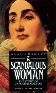 Scandalous Woman The Story of Caroline Norton Alan Chedzoy