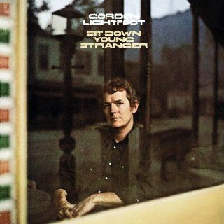 Sit Down Young Stranger Gordon Lightfoot Music