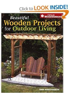Beautiful Wooden Projects for Outdoor Living (Popular Woodworking
