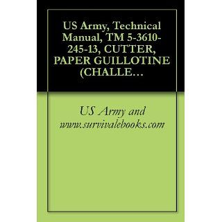 US Army, Technical Manual, TM 5 3610 245 13, CUTTER, PAPER GUILLOTINE