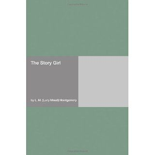 The Story Girl [with Biographical Introduction] Lucy M. Montgomery