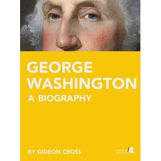 George Washington A Biography eBook Gideon Cross Kindle