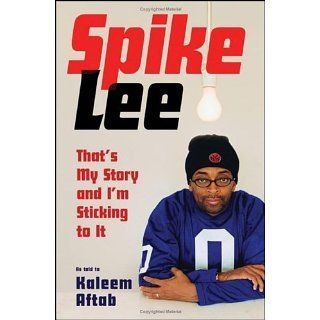 Spike Lee Thats My Story and Im Sticking to It