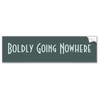 Boldly Going Nowhere Sticker Bumper Stickers