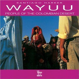 Wayuu People of the Columbian Desert Benjamin Villegas, Santiago