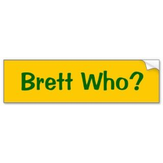 Brett Who? Bumper Sticker