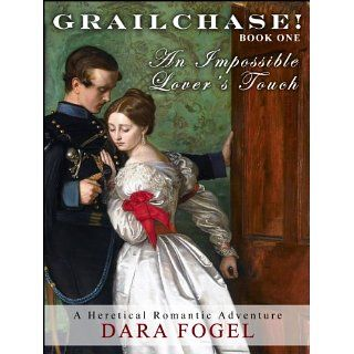 GrailChase! Book One An Impossible Lovers Touch Dara Fogel