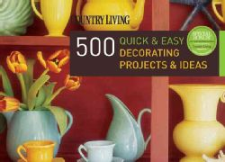 Country Living 500 Quick & Easy Decorating Projects & Ideas (Paperback